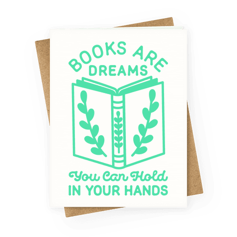 Books Are Dreams You Can Hold in Your Hands Greeting Card