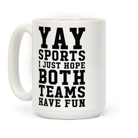 Yay Sports I Just Hope Both Teams Have Fun Coffee Mug