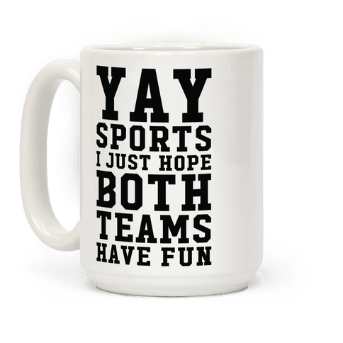 Yay Sports I Just Hope Both Teams Have Fun Coffee Mug