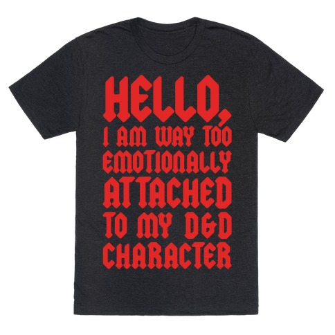I Am Too Emotionally Attached To My D & D Character T-Shirt
