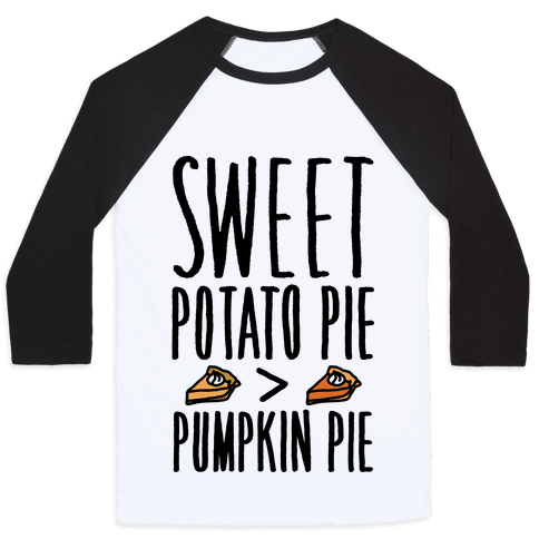 Sweet Potato Pie > Pumpkin Pie Baseball Tee
