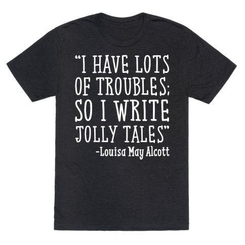 I Have Lots of Troubles So I Write Jolly Tales Quote White Print T-Shirt