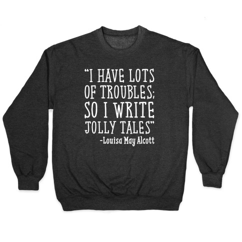 I Have Lots of Troubles So I Write Jolly Tales Quote White Print Pullover