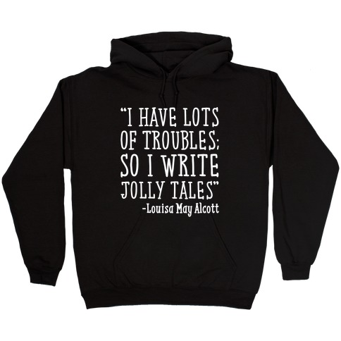 I Have Lots of Troubles So I Write Jolly Tales Quote White Print Hooded Sweatshirt