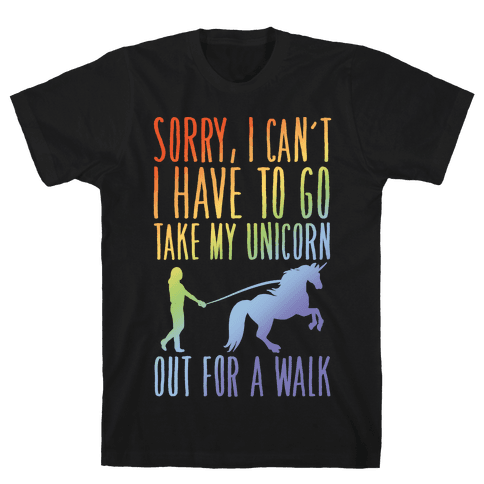 I Have To Take My Unicorn Out For A Walk White Print Mens T-Shirt