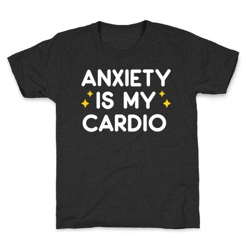Anxiety Is My Cardio Kids T-Shirt