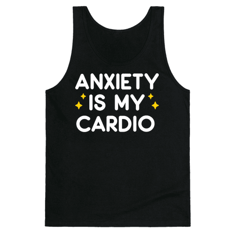 Anxiety Is My Cardio Tank Top