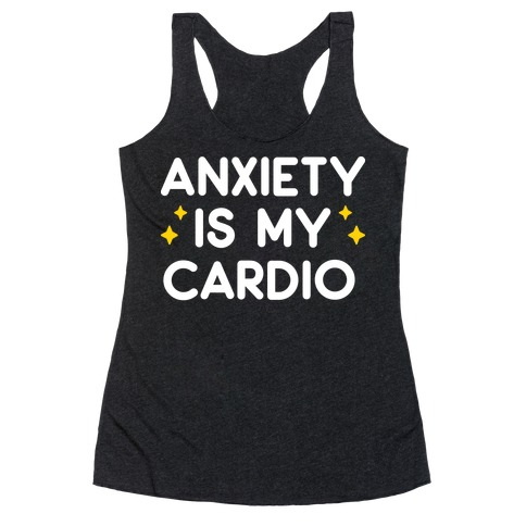 Anxiety Is My Cardio Racerback Tank Top