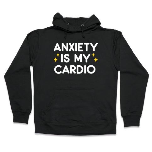 Anxiety Is My Cardio Hooded Sweatshirt