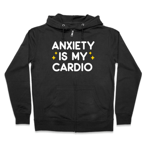 Anxiety Is My Cardio Zip Hoodie