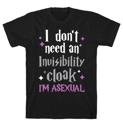 I Don't Need An Invisibility Cloak, I'm Asexual T-Shirt
