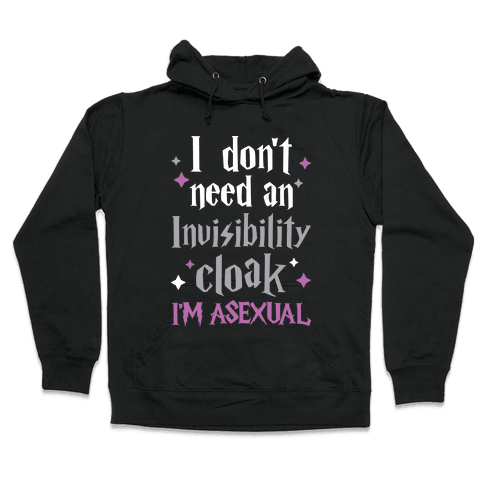 I Don't Need An Invisibility Cloak, I'm Asexual Hooded Sweatshirt