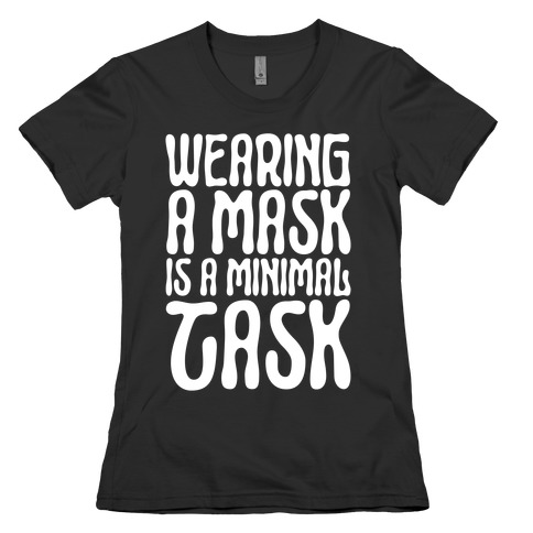 Wearing A Mask Is A Minimal Task Womens T-Shirt