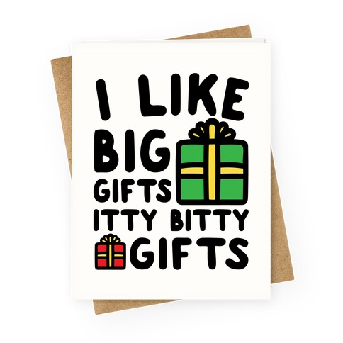 I Like Big Gifts Itty Bitty Gifts Parody Greeting Card