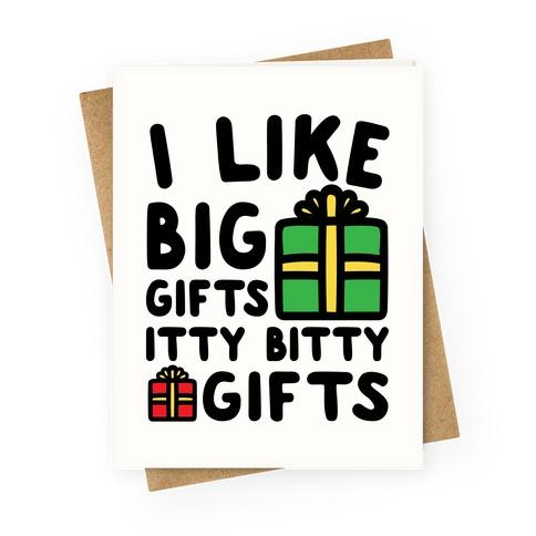I Like Big Gifts Itty Bitty Gifts Parody Greeting Card