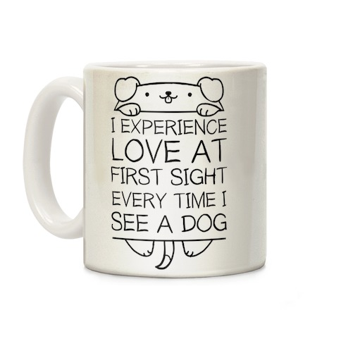 I Experience Love At First Sight Every Time I See A Dog Coffee Mug