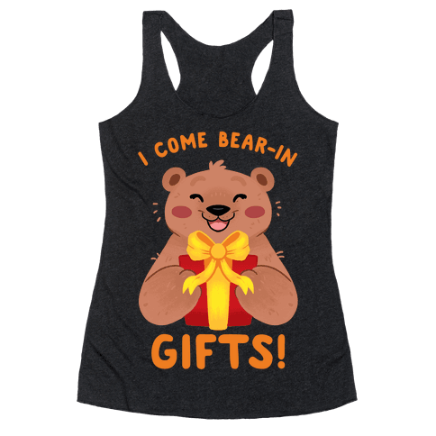 I come Bear-in Gifts! Racerback Tank Top