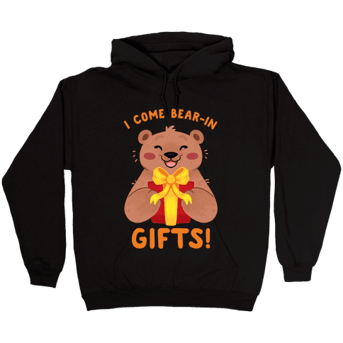 I come Bear-in Gifts! Hooded Sweatshirt