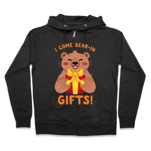 I come Bear-in Gifts! Zip Hoodie