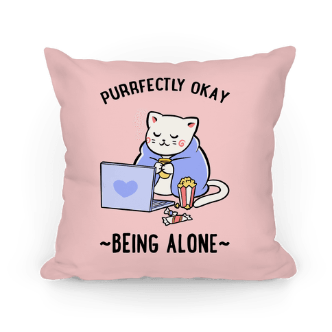 Purrfectly Okay Being Alone Pillow