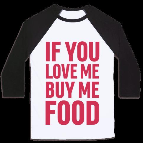 If You Love Me Buy Me Food Baseball Tee