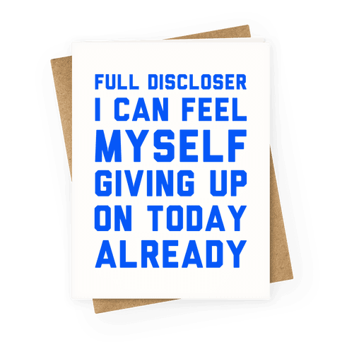Full Discloser I Can Feel Myself Giving Up Greeting Card