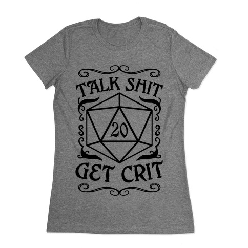 Talk shit Get Crit Womens T-Shirt