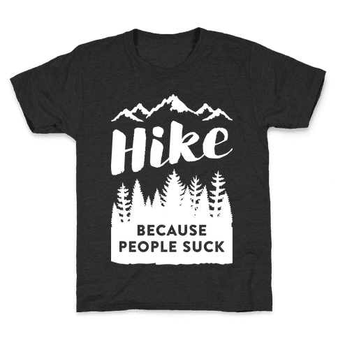 Hike Because People Suck (White) Kids T-Shirt