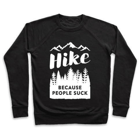 Hike Because People Suck (White) Pullover