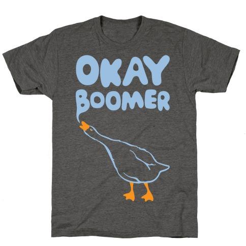 Okay Boomer Goose Parody T-Shirt