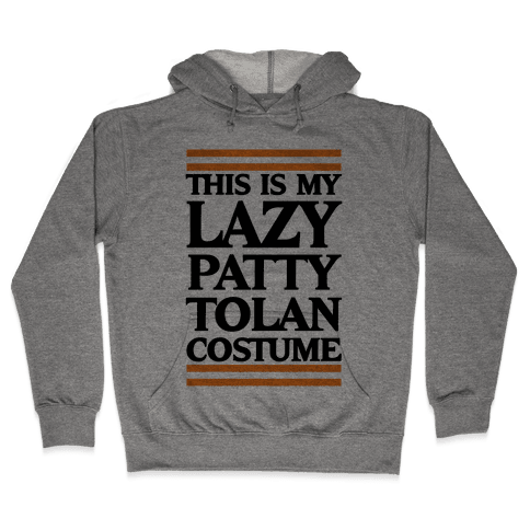 This Is My Lazy Patty Tolan Costume Hooded Sweatshirt