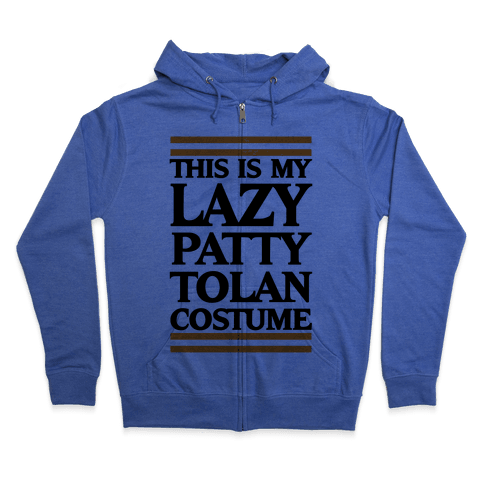This Is My Lazy Patty Tolan Costume Zip Hoodie