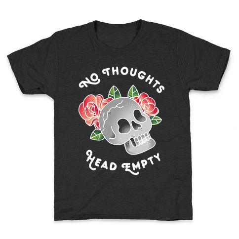 No Thoughts, Head Empty Kids T-Shirt