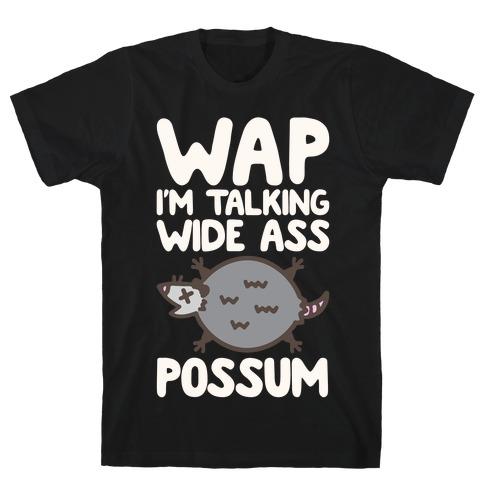 Wap I'm Talking Wide Ass Possum Parody White Print T-Shirt