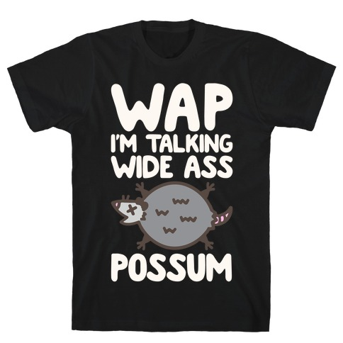 Wap I'm Talking Wide Ass Possum Parody White Print T-Shirt