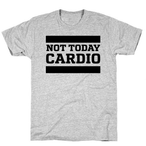 Not Today, Cardio Mens/Unisex T-Shirt
