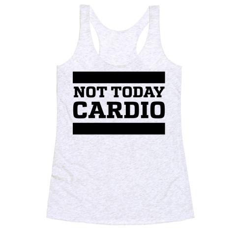 Not Today, Cardio Racerback Tank Top