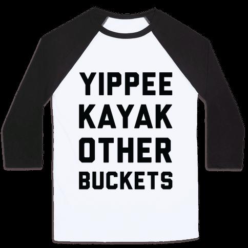 Yippee Kayak Other Buckets Baseball Tee