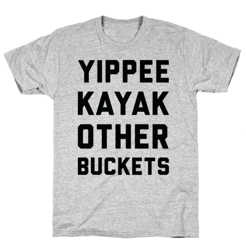 Yippee Kayak Other Buckets Mens T-Shirt