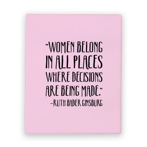 Women Belong In Places Where Decisions Are Being Made RBG Quote Canvas Print