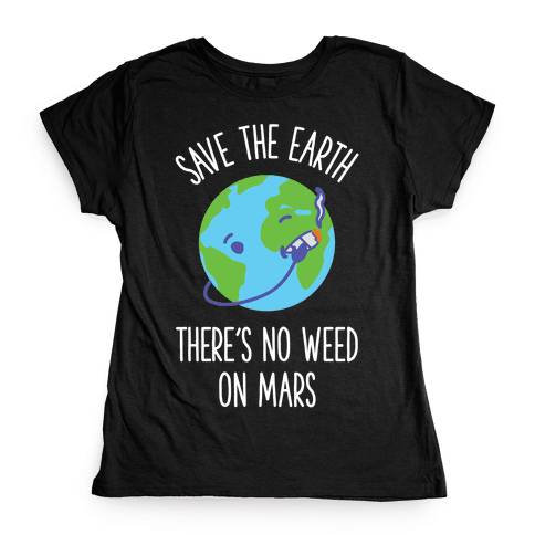 No Weed On Mars Womens T-Shirt