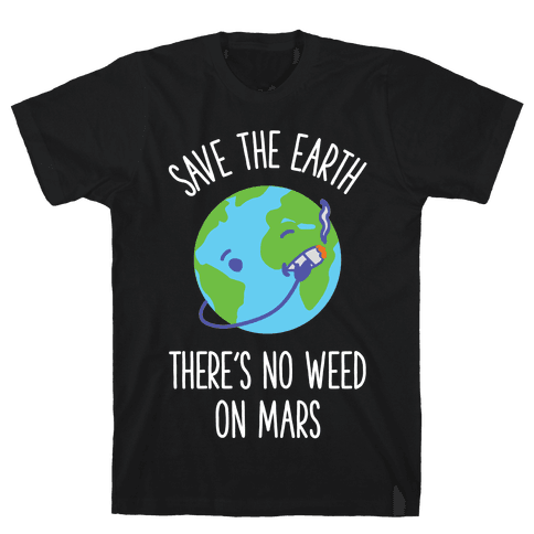 No Weed On Mars Mens T-Shirt