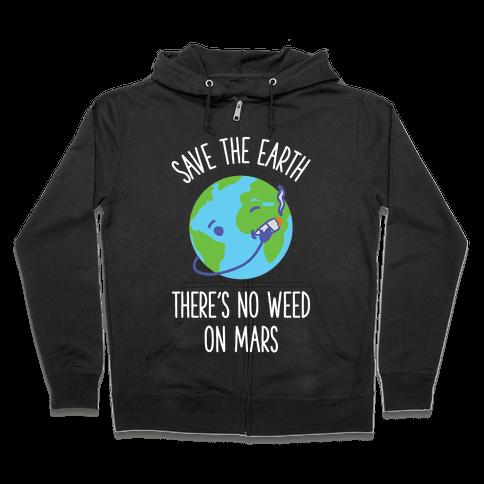 No Weed On Mars Zip Hoodie