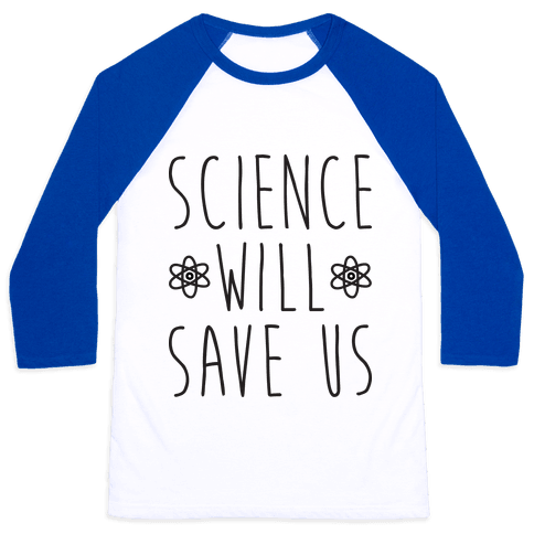 Science Will Save Us Baseball Tee