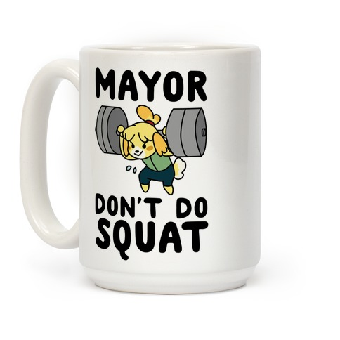 Mayor Don't Do Squat - Isabelle Coffee Mug