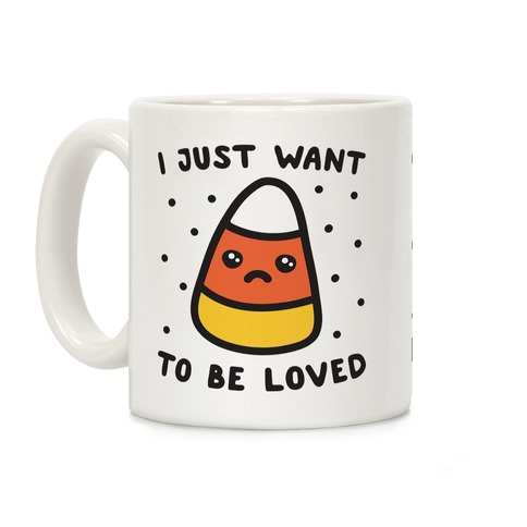 I Just Want To Be Loved Candy Corn Coffee Mug