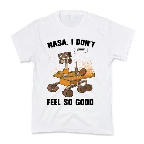 Nasa, I don't feel so good... Kids T-Shirt