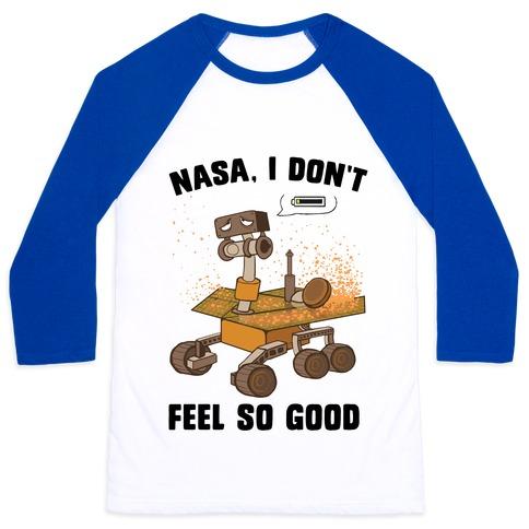 Nasa, I don't feel so good... Baseball Tee