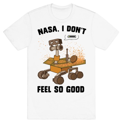 Nasa, I don't feel so good... T-Shirt