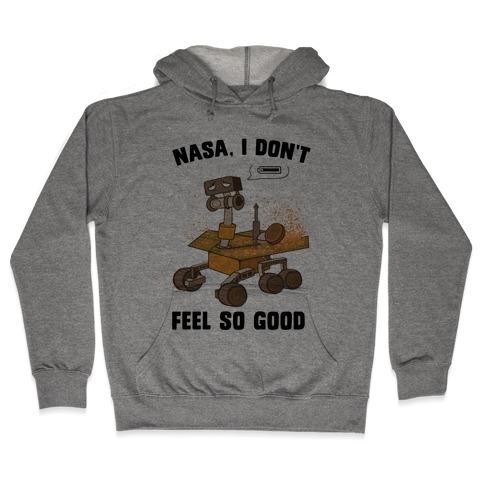 Nasa, I don't feel so good... Hooded Sweatshirt